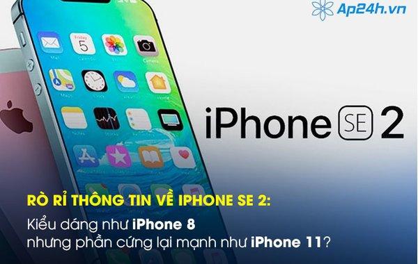 Rò rỉ thông tin về iPhone SE 2: Kiểu dáng như iPhone 8 nhưng phần cứng lại mạnh như iPhone 11?