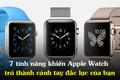 7 tính năng khiến Apple Watch trở thành cánh tay đắc lực của bạn